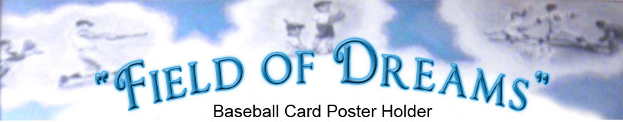 Baseball Card Poster Holder - Field of Dreams